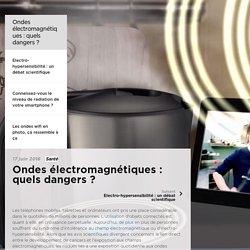 Ondes électromagnétiques : quels dangers ?