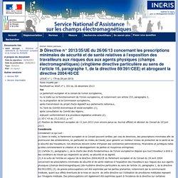 Directive n° 2013/35/UE du 26/06/13 concernant les prescriptions minimales de sécurité et de santé relatives à l'exposition des travailleurs aux risques dus aux agents physiques (champs électromagnétiques) (vingtième directive particulière au sens de l'ar