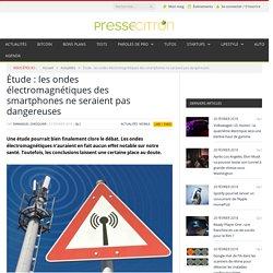 Étude : les ondes électromagnétiques des smartphones ne seraient pas dangereuses