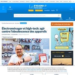 Électroménager et high-tech: agir contre l'obsolescence des appareils
