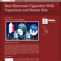 Best Electronic Cigaretter With Vaporizers and Starter Kits: Mega Sale On E-Liquid Cigarettes