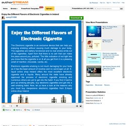 Enjoy the Different Flavors of Electronic Cigarettes in Ireland
