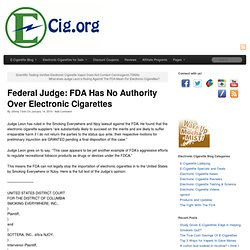 Federal Judge: FDA Has No Authority Over Electronic Cigarettes | The Electronic Cigarette & E-Cigarettes by Instead