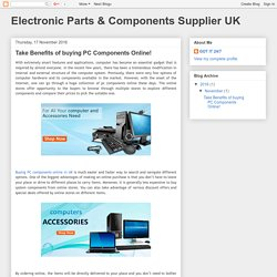 Electronic Parts & Components Supplier UK: Take Benefits of buying PC Components Online!