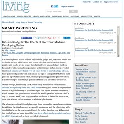 Kids and Gadgets: The Effects of Electronic Media on Developing Brains - Smart Parenting