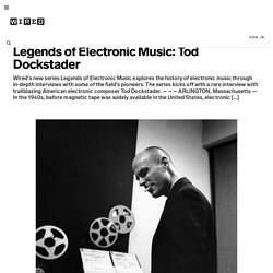 Legends of Electronic Music: Tod Dockstader | Underwire