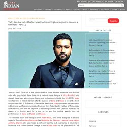Vicky Kaushal kicked his lucrative Electronic Engineering Job to become a film star! – Part – 4