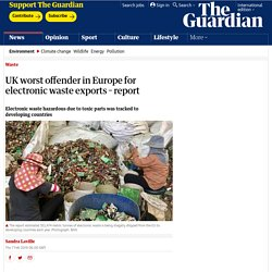 UK worst offender in Europe for electronic waste exports – report