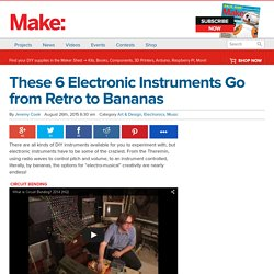 These 6 Electronic Instruments Go from Retro to Bananas
