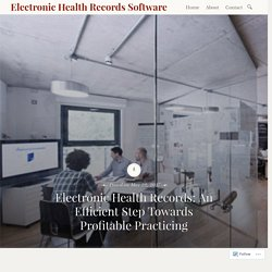 Electronic Health Records: An Efficient Step Towards Profitable Practicing – Electronic Health Records Software