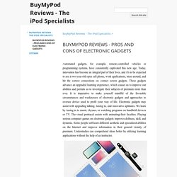 BUYMYPOD REVIEWS - PROS AND CONS OF ELECTRONIC GADGETS - BuyMyPod Reviews - The iPod Specialists