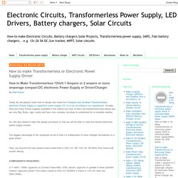 Electronic Circuits, Transformerless Power Supply, LED Drivers, Battery chargers, Solar Circuits: How to make Transformerless or Electronic Power Supply/Driver