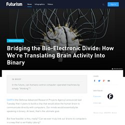 Bridging the Bio-Electronic Divide: How We're Translating Brain Activity Into Binary