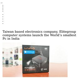 Taiwan based electronics company, Elitegroup computer systems launch the World's smallest Pc in India
