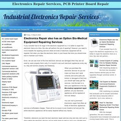 Industrial Electronics Repair Services : Electronics Repair also has an Option Bio-Medical Equipment Repairing Services