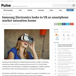 Samsung Electronics looks to VR as smartphone market saturation looms - Pulse by Maeil Business News Korea