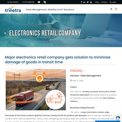 Major electronics retail company gets solution to minimise damage of goods in transit time