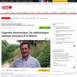 Cigarette électronique : Un addictologue explique pourquoi il la défend. Info