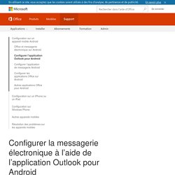 Configurer la messagerie électronique à l'aide de l'application Outlook pour Android - Support Office