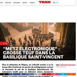 """""""Metz électronique"""" : grosse teuf dans la basilique Saint-Vincent"""