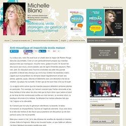 Anti-moustique et insecticide écolo maison Michelle Blanc, M.Sc. commerce électronique. Marketing Internet, consultante, conférencière, auteure. 15 ans d'expérience