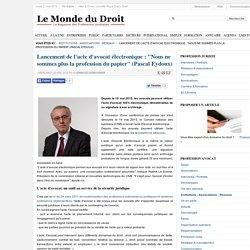 """Lancement de l'acte d'avocat électronique : """"Nous ne sommes plus la profession du papier"""" (Pascal Eydoux)"""