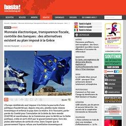 Monnaie électronique, transparence fiscale, contrôle des banques : des alternatives existent au plan imposé à la Grèce