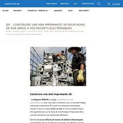 DIY : Construire une mini imprimante 3D pour moins de 50€ grâce à vos déchets électroniques – Additiverse