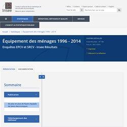 De plus en plus de foyers équipés de biens électroniques−Équipement des ménages 1996 - 2014