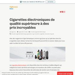 Cigarettes électroniques de qualité supérieure à des prix incroyables – CigAccess