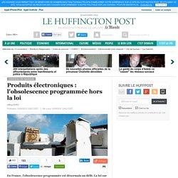 Produits électroniques : l'obsolescence programmée hors la loi