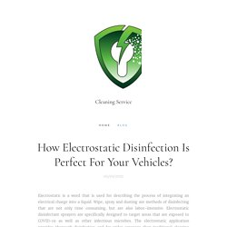 How Electrostatic Disinfection Is Perfect For Your Vehicles?