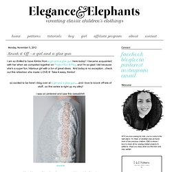 Elegance & Elephants: Knock it Off - a girl and a glue gun