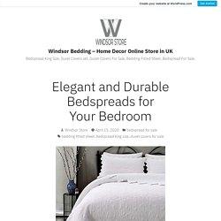 Elegant and Durable Bedspreads for Your Bedroom – Windsor Bedding – Home Decor Online Store in UK