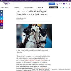 Meet the World's Most Elegant Equestrians at the Saut Hermès