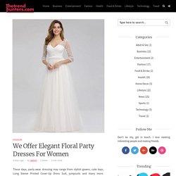 We Offer Elegant Floral Party Dresses For Women – blogger