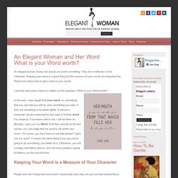 An Elegant Woman and Her Words - What is your word worth? Keeping your words elegant.