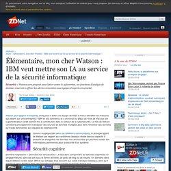 Élémentaire, mon cher Watson : IBM veut mettre son IA au service de la sécurité informatique - ZDNet