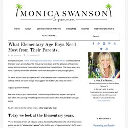 What Elementary Age Boys Need Most from Their Parents. - Monica Swanson