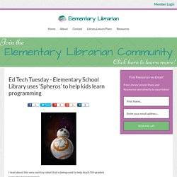 Ed Tech Tuesday - Elementary School Library uses 'Spheros' to help kids learn programming - Elementary Librarian
