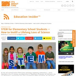 STEM for Elementary School Students - How to Instill a Lifelong Love of Science