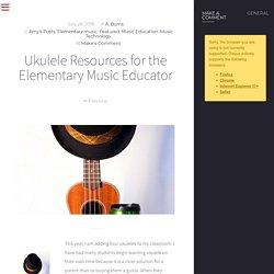 Ukulele Resources for the Elementary Music Educator