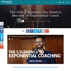 The Only 5 Elements You Need to Become an Exponential Coach