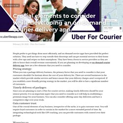 Crucial elements to consider while developing an on-demand courier delivery app. - Uber For Courier
