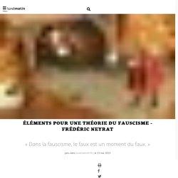 Éléments pour une théorie du fauscisme - Frédéric Neyrat