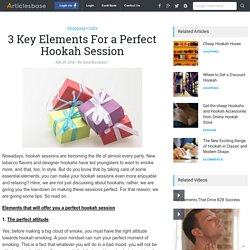 3 Key Elements For a Perfect Hookah Session