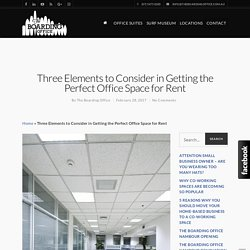 Three Elements to Consider in Getting the Perfect Office Space for Rent