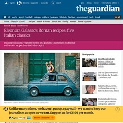 Eleonora Galasso's Roman recipes: five Italian classics