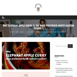 Why Elephant Apple Curry Is The Most Preferred North Eastern Cuisine ?