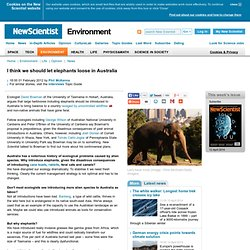 I think we should let elephants loose in Australia - environment - 01 February 2012